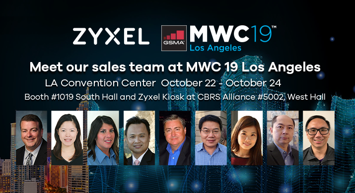 Meet us at MWC19 in Los Angeles- Booth number 1019 and Zyxel Kiosk CBRS Alliance Booth number 5002