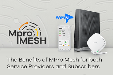 The Benefits of MPro Mesh for both Service Providers and Subscribers